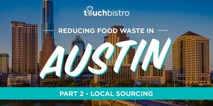 TouchBistro Presents: Reducing Food Waste In Austin - Part 2: Local Sourcing