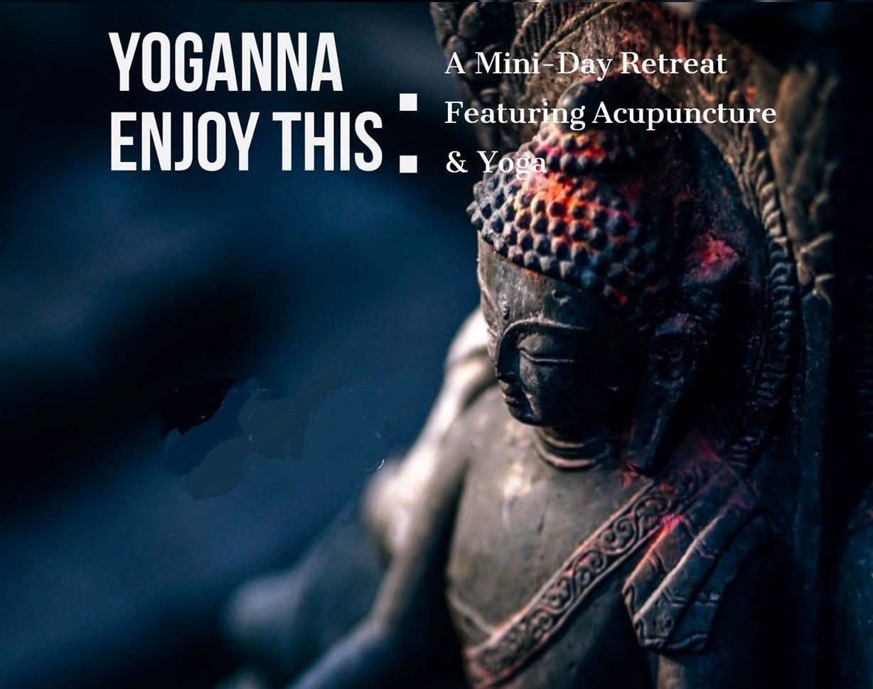 """Yoganna Enjoy This"" An Acupuncture and Yoga Mini Retreat Day"