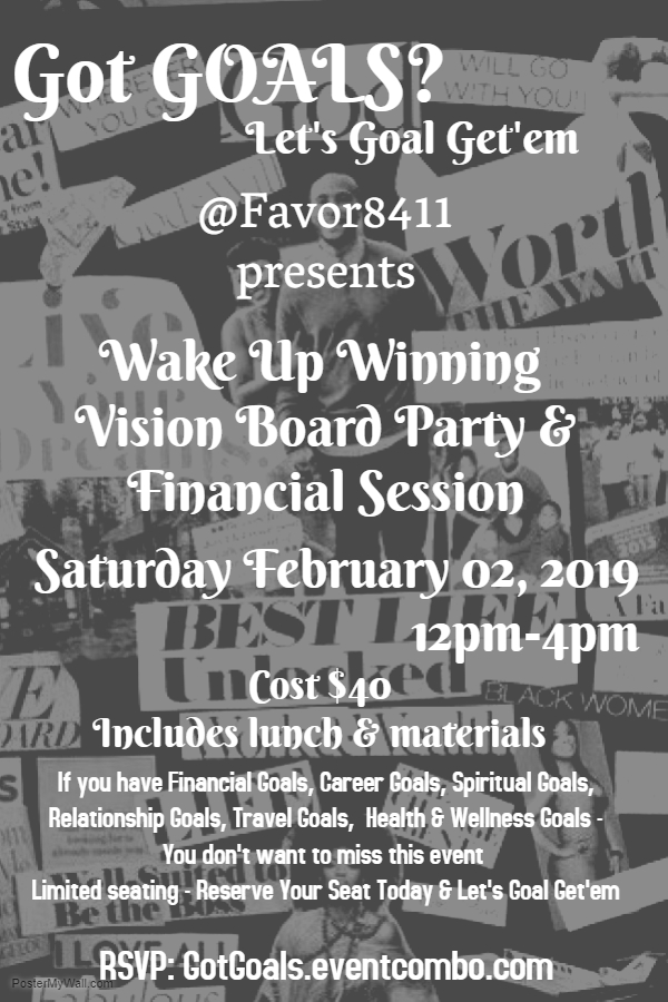 Got Goals? Let's Goal Getem! @Favor8411 presents Wake Up Winning Vision Board Party & Financial Session