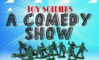 Toy Soldiers: A Comedy Show