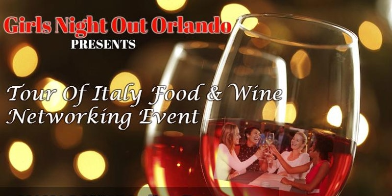 Girls Night Orlando Networking Tour of Italy Food and Wine Edition