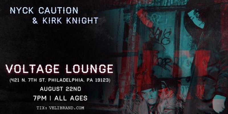 VELI BRAND PRESENTS: NYCK @ KNIGHT PHILLY W/NYCK CAUTION AND KIRK KNIGHT