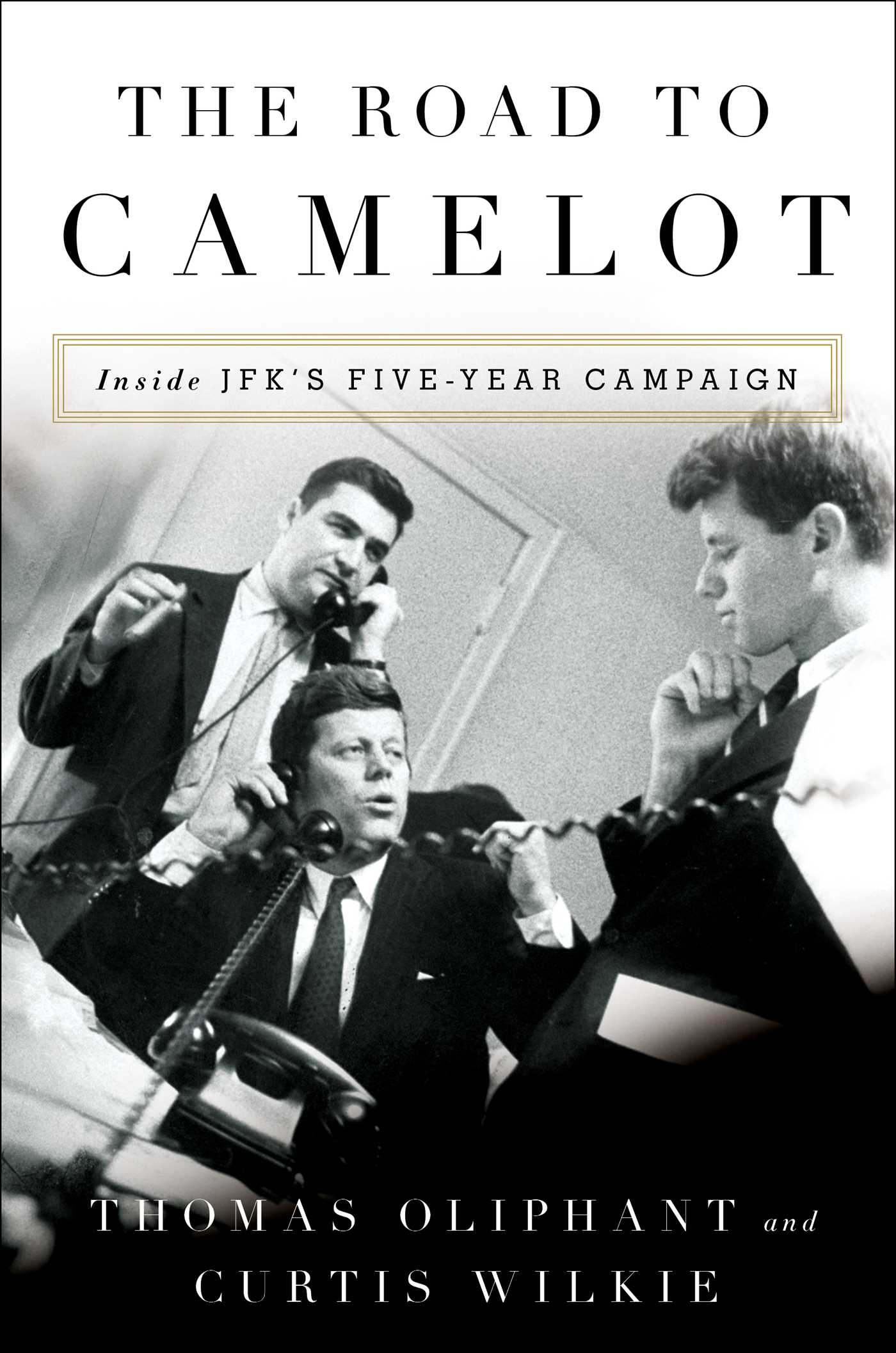 "Thomas Oliphant & Curtis Wilkie - ""The Road to Camelot: Inside JFK's Five Year Campaign"""
