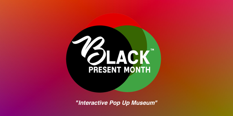 "Black Present Month ""A Interactive Pop Up Museum"""