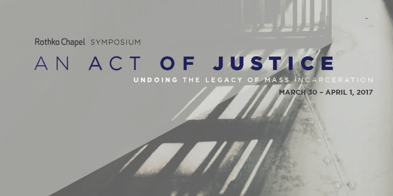 An Act of Justice: Undoing the Legacy of Mass Incarceration at Rothko Chapel