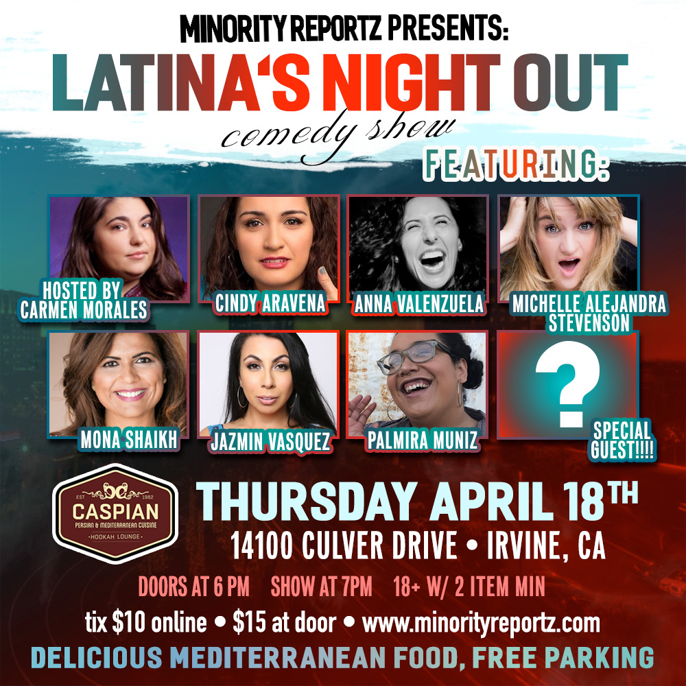 MINORITY REPORTZ PRESENTS LATINA'S NIGHT OUT WITH  HOST CARMEN MORALES (Hollywood Improv), MICHELLE ALEJANDRA STEVENSON (Comedy Dynamics), ANNA VALENZUELA (Comedy Central), JAZMIN VASQUEZ (Rec Room) + MANY MORE