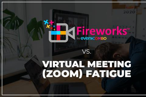 "Virtual Meeting (Zoom) Fatigue: ""How Fireworks™ by Eventcombo Can Help"""