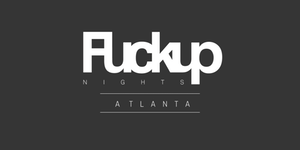 FuckUp Nights Atlanta vol. VI