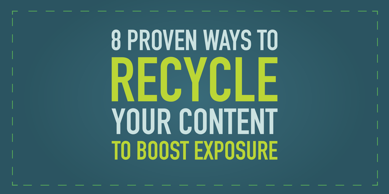 8 Proven Ways To Recycle Your Content To Boost Exposure - Boston