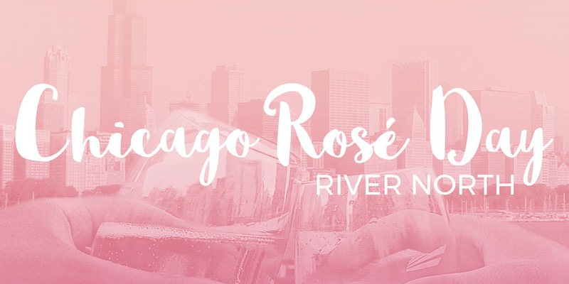 Chicago Rosé Day - A River North Rosé Party