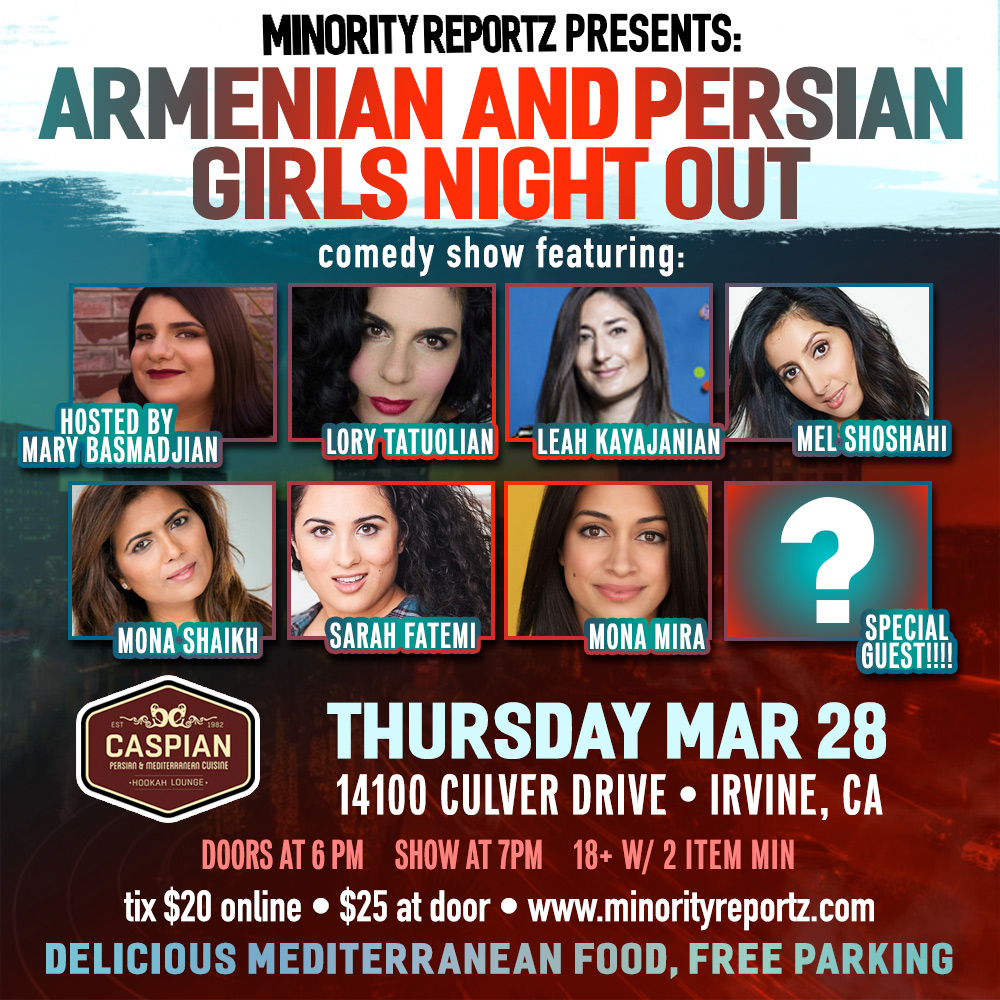 MINORITY REPORTZ PRESENTS ARMENIAN & PERSIAN GIRLS NIGHT WITH MARY BASMADJIAN (Flappers Comedy Club), MONA SHAIKH (MINORITY REPORTZ PRODUCER), MEL SHOSHAHI (Laugh Factory), LORY TATOULIAN (Groundlings), MONA MIRA (Icehouse Pasadena) + MANY MORE