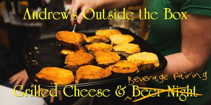 ***SPECIAL*** June 30th Andrew's Outside the Box Grilled Cheese and Beverage Pairing