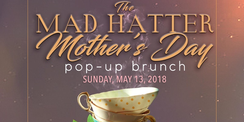The Mad Hatter Mother's Day Pop-Up Brunch