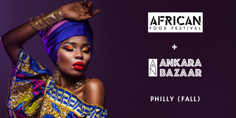 African Food meets Ankara Bazaar in PHILLY 2017