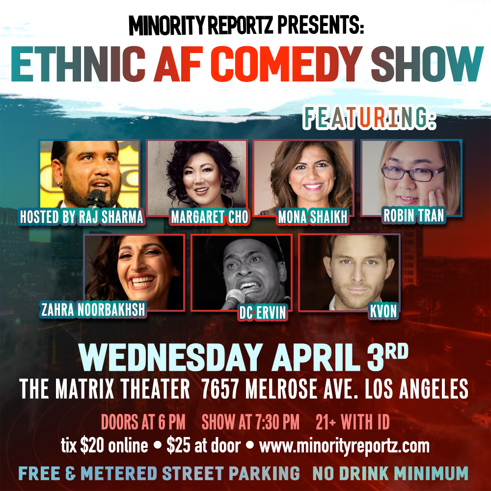 MINORITY REPORTZ PRESENTS ETHNIC AF COMEDY SHOW WITH HOST RAJ SHARMA (Laugh Factory), VLADIMIR CAAMANO (JFL Montreal), ROBIN TRAN (COMEDY CENTRAL ROAST BATTLE), DC ERVIN (LAST COMIC STANDING), KVON (MTV), MONA SHAIKH (MINORITY REPORTZ PRODUCER)+ MORE