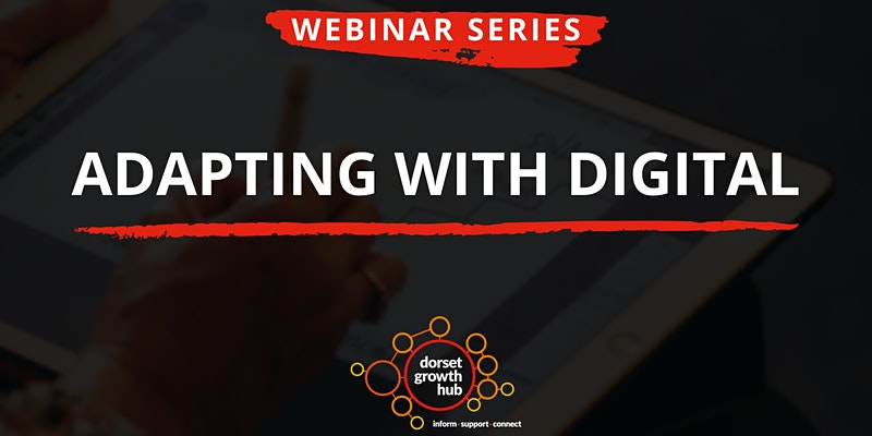 Adapting With Digital Webinar Series - Dorset Growth Hub