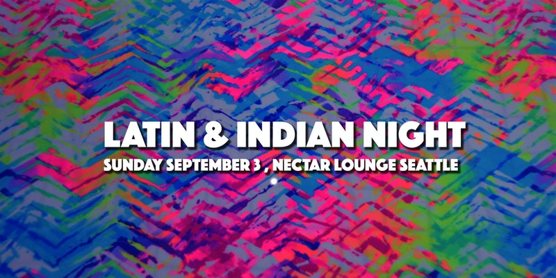 Latin & Indian Night (Sunday Sep 3 in Seattle)
