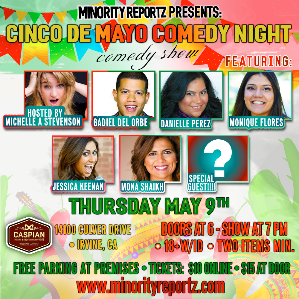 MINORITY REPORTZ PRESENTS CINCO DE MAYO COMEDY NIGHT W/ HOST MICHELLE ALEJANDRA STEVENSON (Laugh Factory), GADIEL DEL ORBE (Buzzfeed), JESSICA KEENAN (Comedy Store), MONIQUE FLORES (IceHouse Pasadena) + MANY MORE