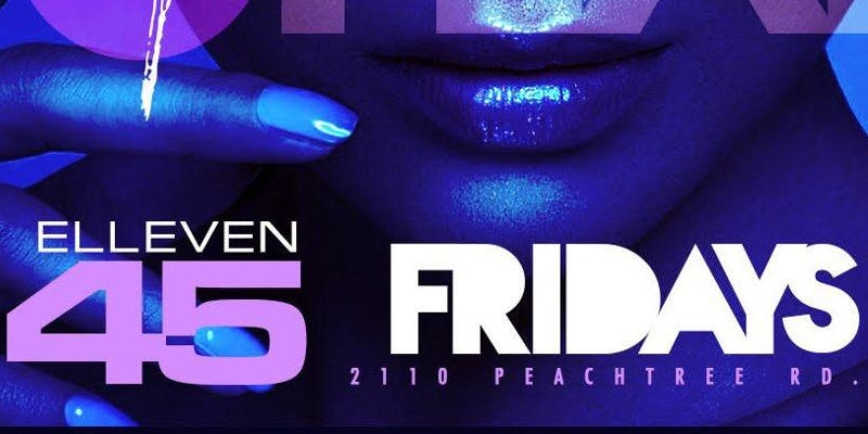 Elleven45 Fridays is Atlanta's #1 Friday Night Party hands down... Rsvp now!!!