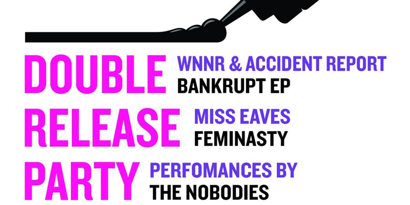 Double Release Party w/ WNNR & Accident Report, Miss Eaves, The Nobodies