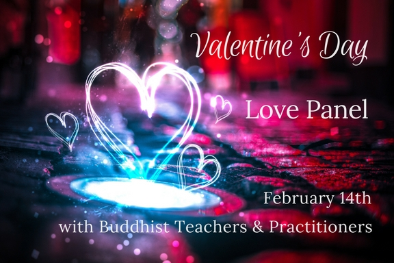 Valentine's Day Love Panel with Buddhist Teachers & Practitioners