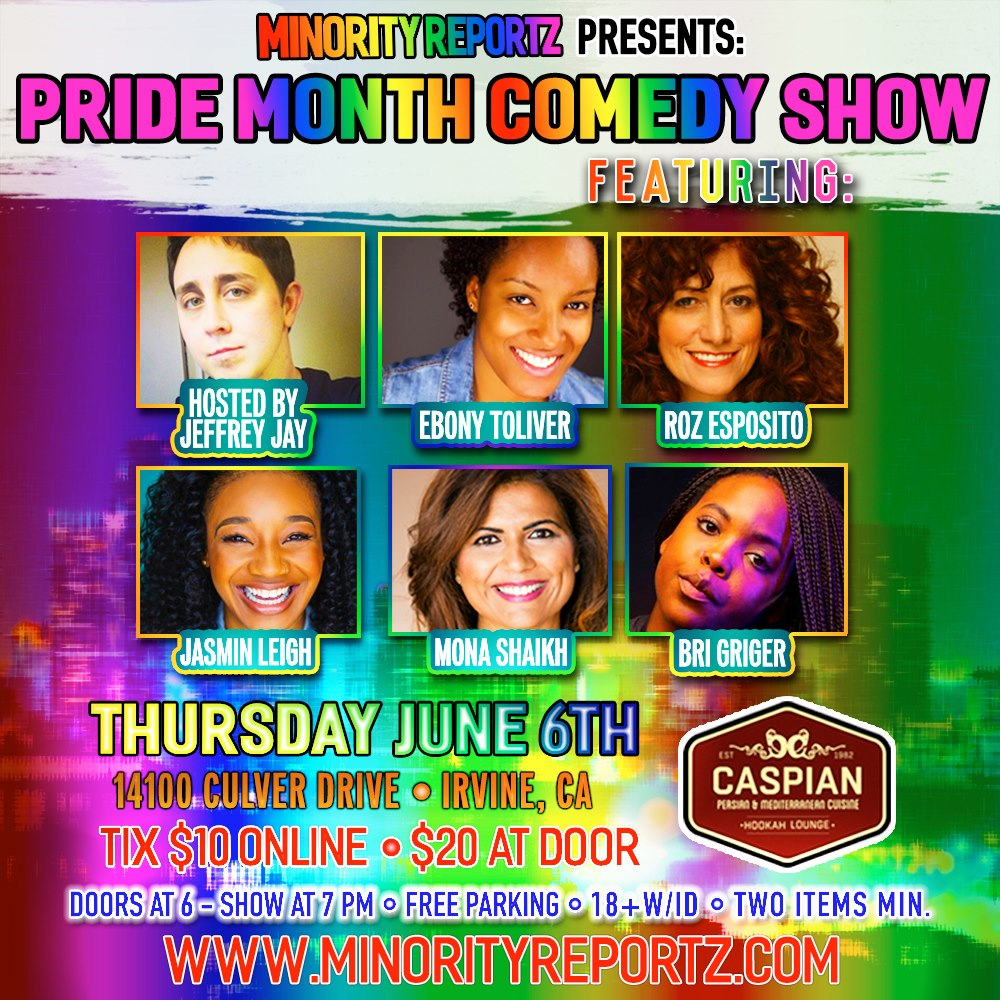 MINORITY REPORTZ PRESENTS PRIDE MONTH COMEDY SHOW WITH HOST JEFFREY JAY (Addison Improv), ROZ ESPOSITO (Irvine Improv), JASMIN LEIGH (Comedy Store), BRI GRIGER (Laugh Factory) + MANY MORE