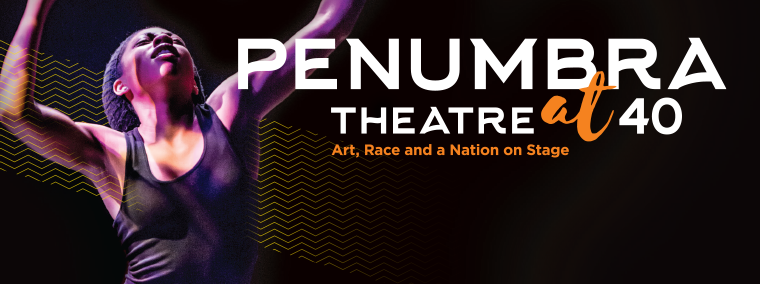Penumbra Theatre at 40: Art, Race and a Nation on Stage