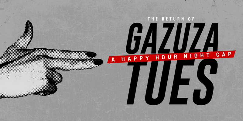 Gazuza Tuesdays: A Happy Hour Night Cap featuring DJ Grizzly