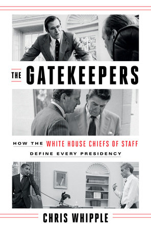 The Gatekeepers: How the White House Chief of Staff Define Every Presidency
